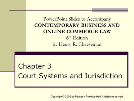 Copyright © 2009 by Pearson Prentice-Hall. All rights reserved. PowerPoint Slides to Accompany CONTEMPORARY BUSINESS AND ONLINE COMMERCE LAW 6 th Edition.