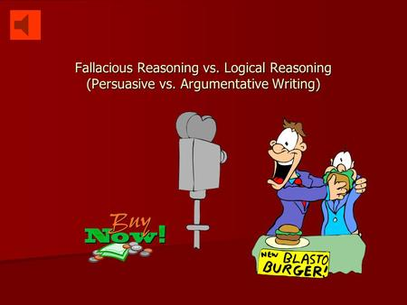 Fallacious Reasoning vs. Logical Reasoning (Persuasive vs. Argumentative Writing)