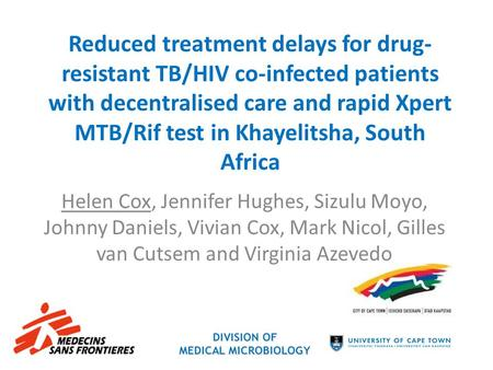 Reduced treatment delays for drug-resistant TB/HIV co-infected patients with decentralised care and rapid Xpert MTB/Rif test in Khayelitsha, South Africa.
