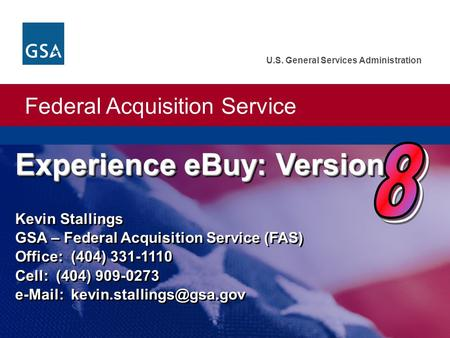 Federal Acquisition Service U.S. General Services Administration Experience eBuy: Version Experience eBuy: Version Kevin Stallings GSA – Federal Acquisition.