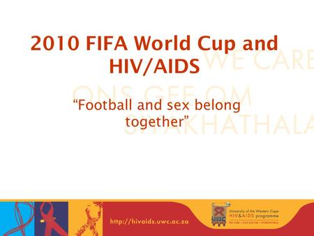"2010 FIFA World Cup and HIV/AIDS ""Football and sex belong together"""