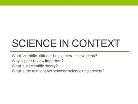 Science in context What scientific attitudes help generate new ideas?