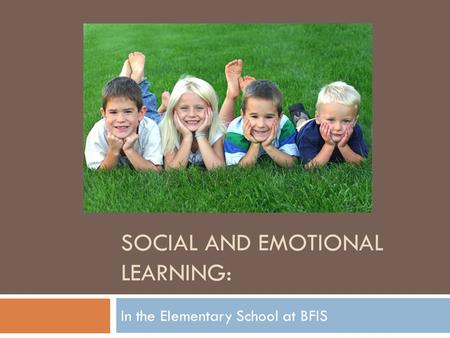 SOCIAL AND EMOTIONAL LEARNING: In the Elementary School at BFIS.
