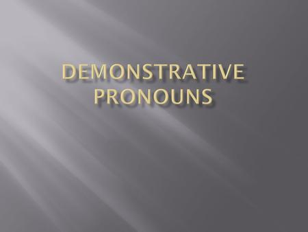  Definition: A demonstrative pronoun points out a specific person, place or thing.  There are four demonstrative pronouns.