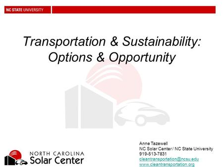 Transportation & Sustainability: Options & Opportunity Anne Tazewell NC <strong>Solar</strong> Center / NC State University 919-513-7831