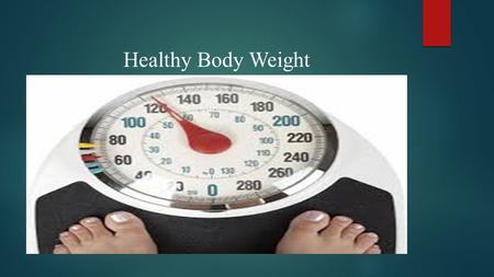 Healthy Body Weight. Body Fat Risks  A person who is overweight and has too much fat is at a higher risk of developing diseases, such as heart disease.