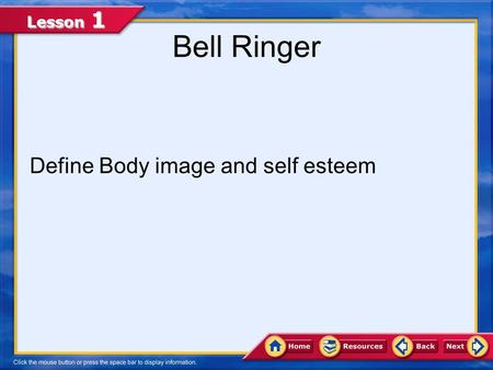 Lesson 1 Bell Ringer Define Body image and self esteem.