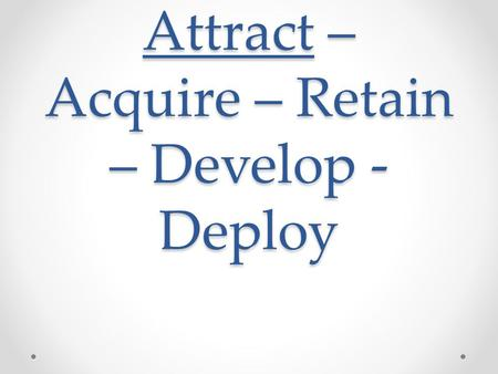 Attract – Acquire – Retain – Develop - Deploy Job Analysis Understanding Jobs People Want Module 2.
