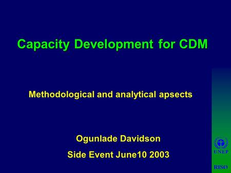 Capacity Development for CDM Ogunlade Davidson Side Event June10 2003 Methodological and analytical apsects.