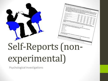 Self-Reports (non- experimental) Psychological Investigations.