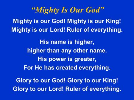 """Mighty Is Our God"" Mighty is our God! Mighty is our King!"
