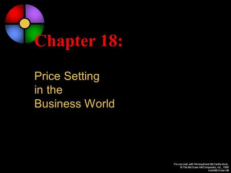 For use only with Perreault and McCarthy texts. © The McGraw-Hill Companies, Inc., 1999 Irwin/McGraw-Hill Chapter 18: Price Setting in the Business World.