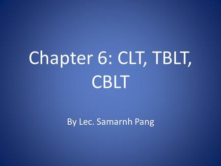 Chapter 6: CLT, TBLT, CBLT By Lec. Samarnh Pang.