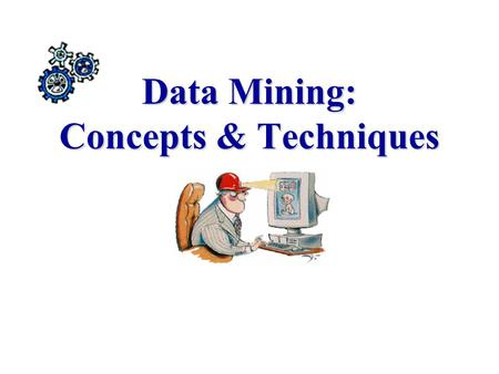 Data Mining: Concepts & Techniques. Motivation: Necessity is the Mother of Invention Data explosion problem –Automated data collection tools and mature.