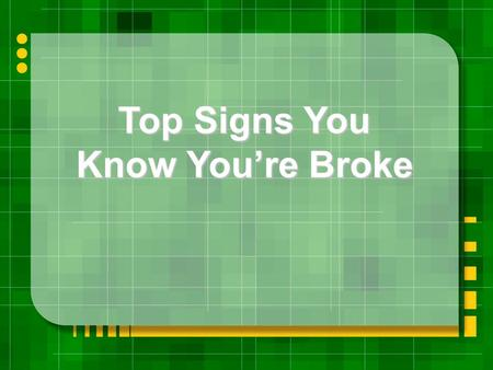 Top Signs You Know You're Broke. American Express calls and says: Leave home without it!