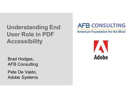Understanding End User Role in PDF Accessibility Brad Hodges, AFB Consulting Pete De Vasto, Adobe Systems.