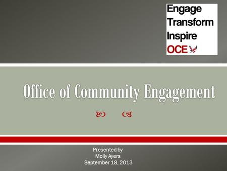  Presented by Molly Ayers September 18, 2013. The Office of Community Engagement at Eastern Washington University connects the university to the wider.