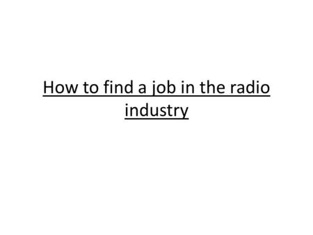 How to find a job in the radio industry. What job would you be most interested in? Radio Producer: – Radio Producers work in both speech-based and music.
