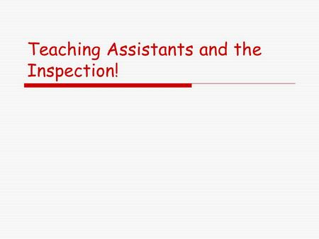 Teaching Assistants and the Inspection!. Relationship between Teachers and Teaching Assistants Support staff can help to  Raise the performance of individual.