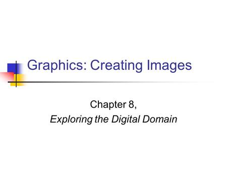 Graphics: Creating Images Chapter 8, Exploring the Digital Domain.