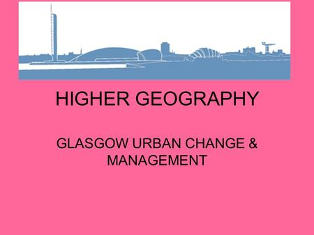 GLASGOW URBAN CHANGE & MANAGEMENT