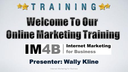 Presenter: Wally Kline Internet Marketing For Business.