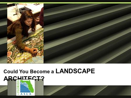 Could You Become a LANDSCAPE ARCHITECT?. Are you Creative? Do you like to draw or color?