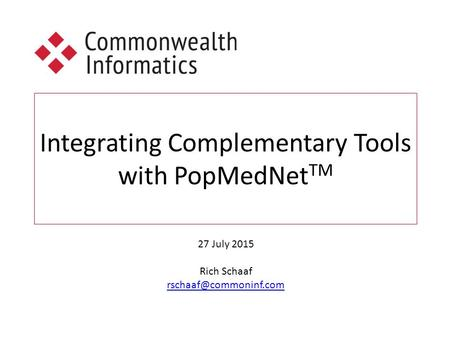 Integrating Complementary Tools with PopMedNet TM 27 July 2015 Rich Schaaf