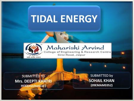 TIDAL ENERGY Mrs. DEEPTI KHATRI SOHAIL KHAN SUBMITTED TO SUBMITTED by