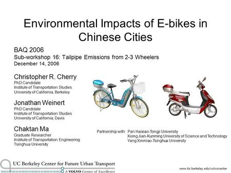 Www.its.berkeley.edu/volvocenter Environmental Impacts of E-bikes in Chinese Cities BAQ 2006 Sub-workshop 16: Tailpipe Emissions from 2-3 Wheelers December.