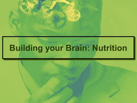 Building your Brain: Nutrition. Building your brain: Carbohydrates The brain is like a symphony. There are many functions that blend together to make.