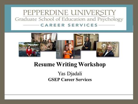 WESTLAKE VILLAGE - ENCINO - PASADENA - WEST LOS ANGELES - IRVINE INSPIRATION for change Resume Writing Workshop Yas Djadali GSEP Career Services.