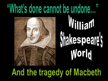 The Man Known as William Shakespeare Lived April 1564 – April 1616 in England Married in 1582 and had 3 children Around 1590, he left family and went.