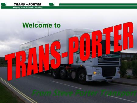 From Steve Porter Transport Welcome to. www.trans-porter.co.uk A Bespoke Management System for an even faster and more efficient consignment service to.