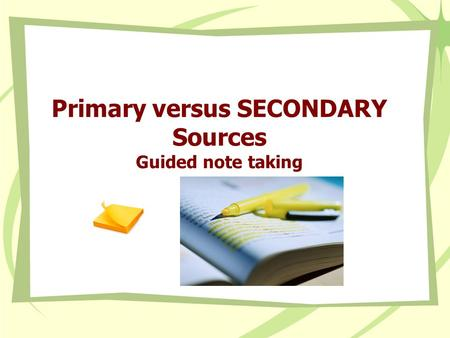 Primary versus SECONDARY Sources Guided note taking