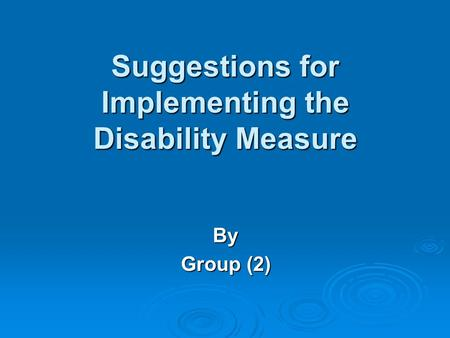 Suggestions for Implementing the Disability Measure By Group (2)