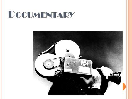D OCUMENTARY. D EFINING D OCUMENTARY In pairs…what do you think? What is a documentary? How is it different to a film? List as many different documentaries.