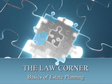 THE LAW CORNER Basics of Estate Planning. Intestate Succession Spouses Share No child or lineal descendant or parent entire estate both real and personal.