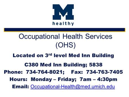 Occupational Health Services (OHS) Located on 3 rd level Med Inn Building C380 Med Inn Building; 5838 Phone: 734-764-8021; Fax: 734-763-7405 Hours: Monday.