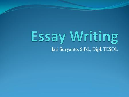 Jati Suryanto, S.Pd., Dipl. TESOL. Developing Ideas Choose a topic that you want to write. Develop the topic into sub-topics. Use questions to develop.