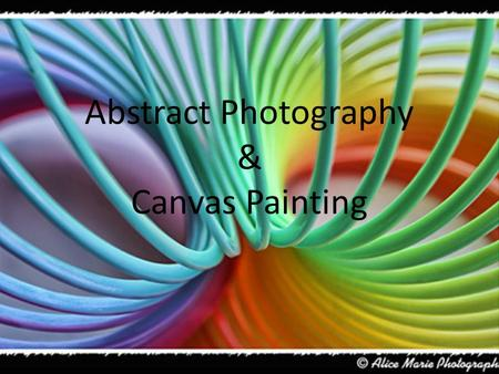 Abstract Photography & Canvas Painting. What am I?