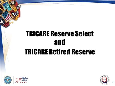 1 TRICARE Reserve Select and TRICARE Retired Reserve.