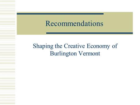 Recommendations Shaping the Creative Economy of Burlington Vermont.