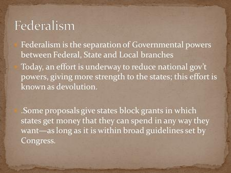 Federalism is the separation of Governmental powers between Federal, State and Local branches Today, an effort is underway to reduce national gov't powers,