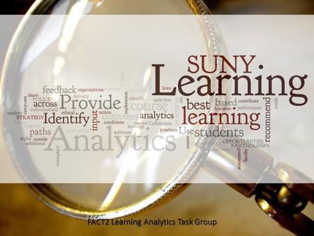 FACT2 Learning Analytics Task Group. LATG Task Group Charge 1.Identify a STRATEGY and course of action for further exploration and implementation of Learning.