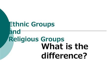 Ethnic Groups and Religious Groups What is the difference?