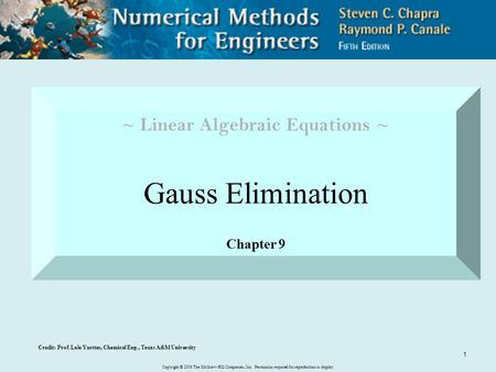 Copyright © 2006 The McGraw-Hill Companies, Inc. Permission required for reproduction or display. 1 ~ Linear Algebraic Equations ~ Gauss Elimination Chapter.