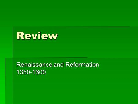 "Review Renaissance and Reformation 1350-1600. Renaissance Renaissance = ""rebirth""  Began in Italian City-States  Revival of Commerce and Town Building."