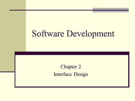 Software Development Chapter 2 Interface Design. Need For User Interface Various people from different backgrounds now use computers in everyday life.