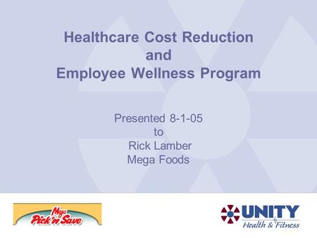 Healthcare Cost Reduction and Employee Wellness Program Presented 8-1-05 to Rick Lamber Mega Foods.